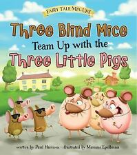 Fairy Tale Mix-Ups: Three Blind Mice Team up with the Three Little Pigs by...