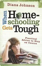 When Homeschooling Gets Tough : Practical Advice to Stay on Course by Diana Joh…