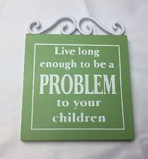 Live Long Enough To Be A Problem To You Children Plaque Wall Hanging