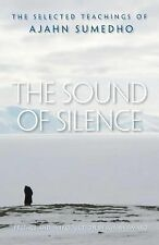 The Sound of Silence : The Selected Teachings of Ajahn Sumedho by Ajahn...