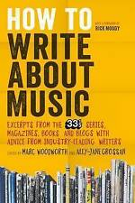 How to Write About Music: Excerpts from the 33 1/3 Series, Magazines, Books and Blogs with Advice from Industry-leading Writers by Bloomsbury Publishing Plc (Paperback, 2015)