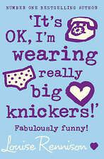 'It's Ok, I'm Wearing Really Big Knickers!' by Louise Rennison (Paperback, 2005)