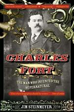 Charles Fort: The Man Who Invented the Supernatural - Good - Steinmeyer, Jim -