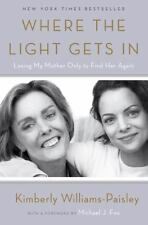 Where the Light Gets In : Losing My Mother Only to Find Her Again by Kimberly...
