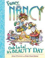 Fancy Nancy: Ooh La La! Its Beauty Day by Jane OConnor