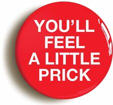 YOU'LL FEEL A LITTLE PRICK BADGE BUTTON PIN (1inch/25mm) DOCTOR NURSE COSTUME