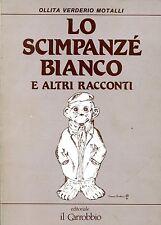 Ollita Verderio Montalli LO SCIMPANZÉ BIANCO E ALTRI RACCONTI Ded. Autografa