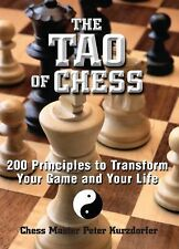 The Tao Of Chess: 200 Principles to Transform Your Game and Your Life Kurzdorfe