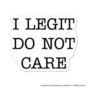 I Legit Do Not Care Funny Sticker Decals Car Laptop Bumper Gift Book