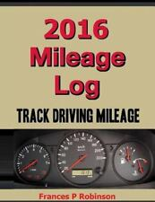 2016 Mileage Log : Track Driving Mileage in This 2016 Mileage Log. Stop and...