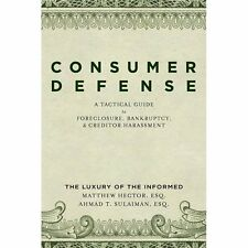 Consumer Defense: a Tactical Guide to Foreclosure, Bankruptcy, and Creditor...