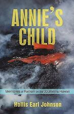 Annie's Child : Memories of Racism on the Journey to Hawaii by Hollis Earl...