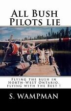 All Bush Pilots Lie : Flying the Bush in North-West Ontario, Flying with the...