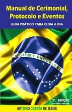 Manual de Cerimonial, Protocolo e Eventos : Guia Pratico para o Dia a Dia by...