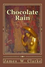 Chocolate Rain : Poems by James Clarke (2012, Paperback)