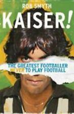 New listing Kaiser : The Greatest Footballer Never to Play Football by Rob Smyth