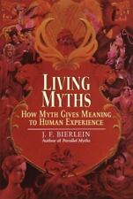 Living Myths: How Myth Gives Meaning to Human Experience by Bierlein, J.F.
