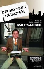 Broke-Ass Stuarts Guide to Living Cheaply in San Francisco by Broke-Ass Stuart