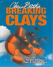Breaking Clays: Target Tactics, Tips and Techniques,Chris Batha