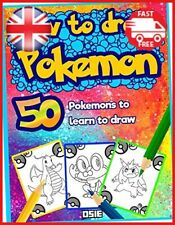 How to Draw Pokemon: 50 Pokemons to Learn to Draw: Volume 1 Unofficial Book