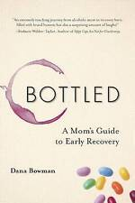 NEW Bottled: A Mom's Guide to Early Recovery by Dana Bowman