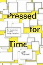Pressed for Time : The Acceleration of Life in Digital Capitalism by Judy...