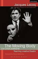 The Moving Body (le Corps Poetique): Teaching Creative Theatre by Jacques Lecoq…