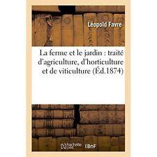 La Ferme Et Le Jardin: Traite D'Agriculture, D'Horticulture Et de Viticulture...