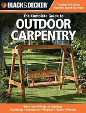 Black & Decker The Complete Guide to Outdoor Carpentry: More than 40 Projects In