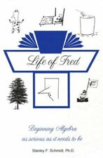 Life of Fred: Beginning Algebra As Serious as it Needs to Be by Stanley F. Sc…