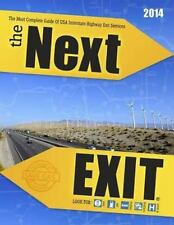 2014 Next Exit: the Most Complete Interstate Highway Guide Ever Printed