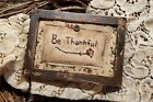 """Primitive Country Stitchery Home Decor 4x6 FRAMED """"Be Thankful"""" Embroidery"""