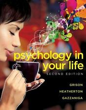 Psychology in Your Life by Sarah Grison, Michael Gazzaniga and Todd H. 2nd Edi