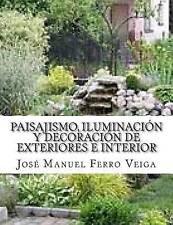Paisajismo, Iluminación y Decoración de Exteriores e interior (Spanish Edition)