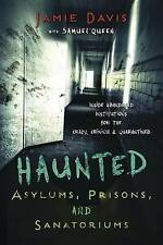 Haunted Asylums, Prisons, and Sanatoriums: Inside Abandoned Institutions for the