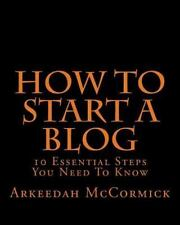 How to Start a Blog: 10 Essential Steps You Need to Know by Arkeedah...