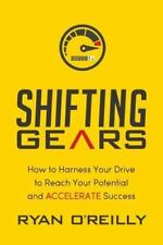 Shifting Gears: How to Harness Your Drive to Reach Your Potential and Accelerate