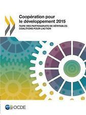 Cooperation Pour le Developpement 2015 : Faire des Partenariats de Veritables...