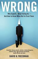 Wrong : Why Experts Keep Failing Us - And How to Know When Not to Trust Them...