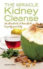 The Miracle Kidney Cleanse 'The All-Natural, At-Home Flush to Purify Your Body F