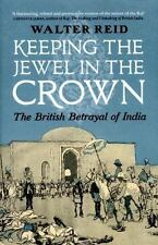 Keeping the Jewel in the Crown: The British Betrayal of India, , Reid, Walter, V
