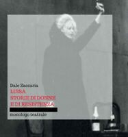 Luisa, storie di donne e di resistenza - Dale Zaccaria,  2017,  Youcanprint