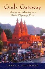 God's Gateway : Identity and Meaning in a Hindu Pilgrimage Place by James G....