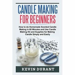 Candle Making for Beginners: How to Do Homemade Scented - Paperback NEW Durant,