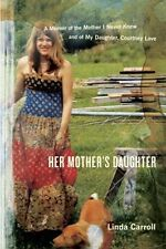 Her Mothers Daughter: A Memoir of the Mother I Never Knew and of My Daughter, C