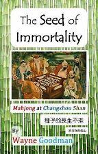 The Seed of Immortality : Mahjong at Changshou Shan by Wayne Goodman (2015,...