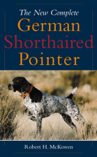 The New Complete German Short Haired Pointer by Robert H. McKeown (1998,.