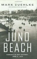 Juno Beach : Canada's D-Day Victory, June 6, 1944 Hardcover Mark Zuehlke