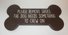 Please Remove Shoes Dog Needs Something to Chew On Bone Sign Funny New Dogs