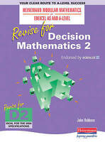 Edexcel as and A Level: Revise for Decision Mathematics 2 (Revise for Heinemann
